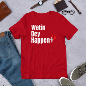 Wetin Dey Happen Short-Sleeve Unisex T-Shirt +Colors - Efizy Tees