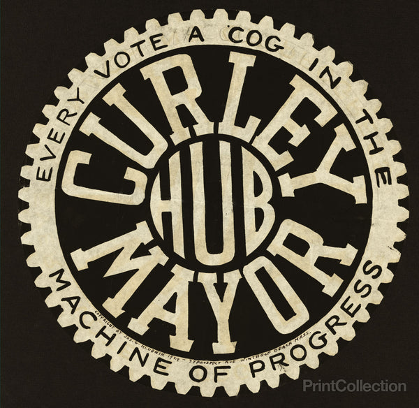 Curley [for] Mayor Every Vote a Cog in the Machine of Progress.