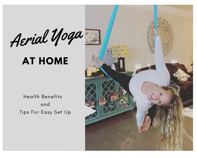 In Home Aerial Yoga:  Health Benefits & Tips For Easy Set Up