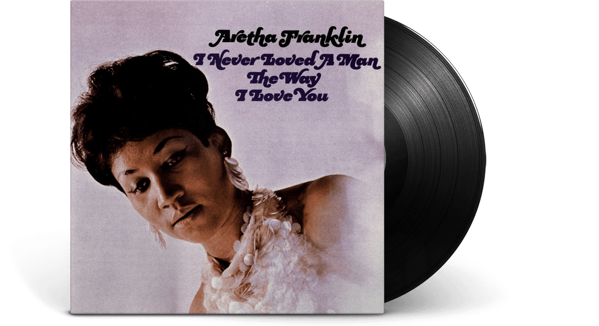 Vinyl - Aretha Franklin : I Never Loved A Man The Way I Love You - The Record Hub