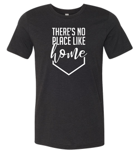 There's No Place Like Home T-Shirt (more colors available)