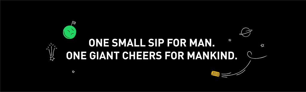 One small sip for man. One giant cheers for mankind.
