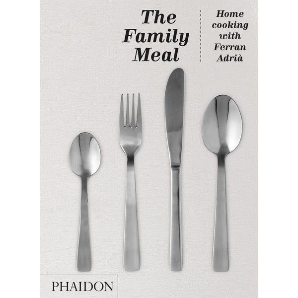The Family Meal Cook Book - Phaidon Press