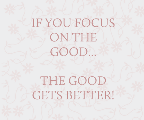 If you focus on the good