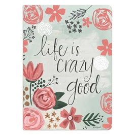 Life Is Crazy Good Soft Cover Journal