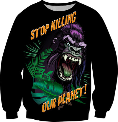 Stop Killing Our Planet Custom Sweatshirt