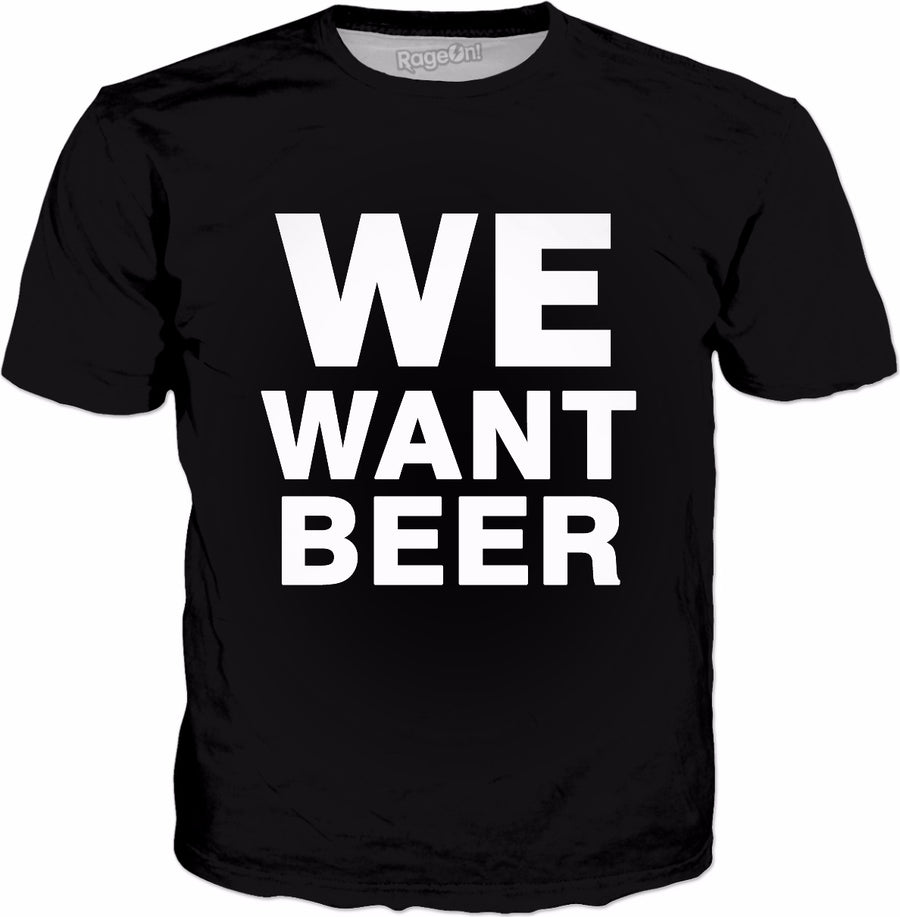 We Want Beer T-Shirt - Funny Beer