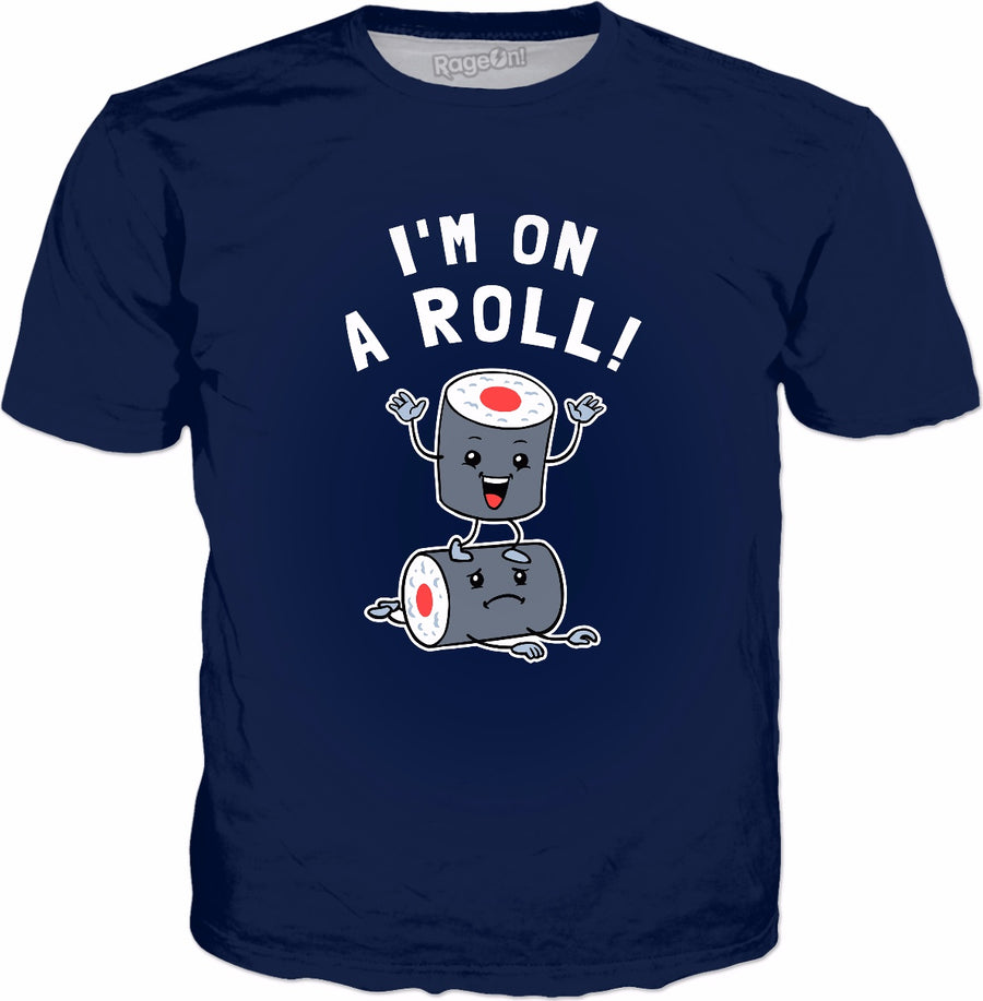I'm On A Roll T-Shirt - Funny Sushi Roll