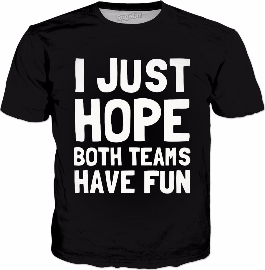 I Just Hope Both Teams Have Fun T-Shirt - Funny Saying