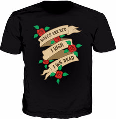 Roses Are Red I Wish I Was Dead T-Shirt - Funny Valentines