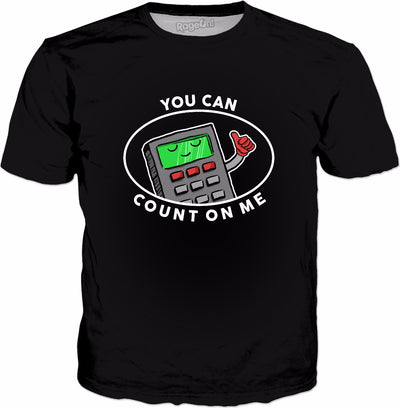 You Can Count On Me Calculator T-Shirt | Funny Maths Tee