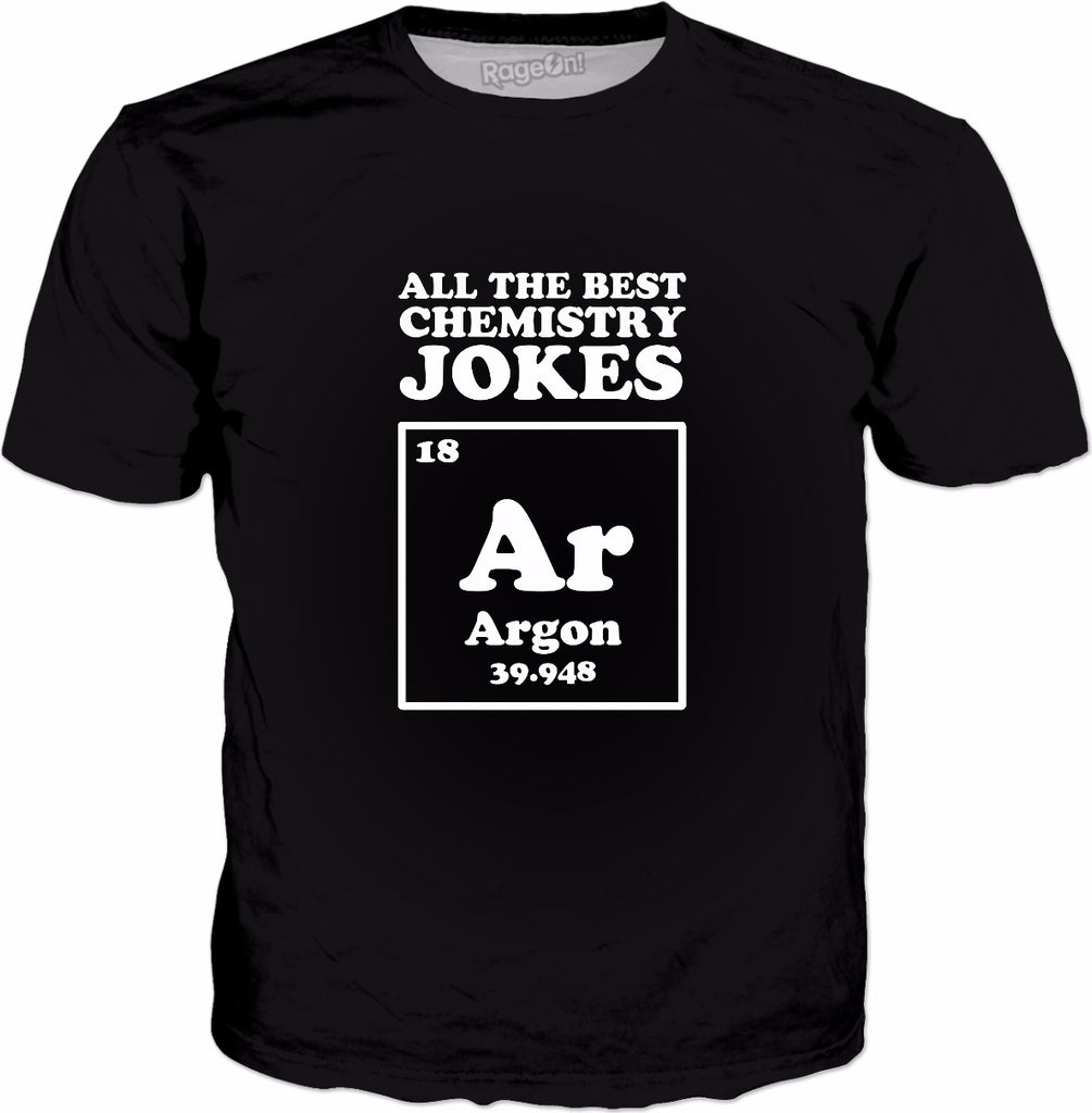 All The Good Chemistry Jokes Argon T-Shirt - Science Joke