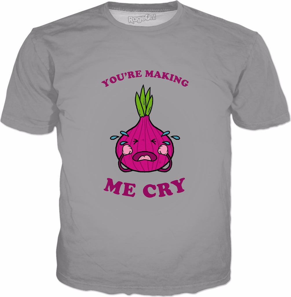 You're Making Me Cry T-Shirt - Funny Cutting Onion