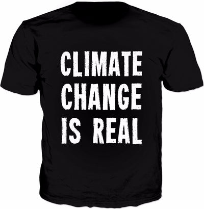 Climate Change Is Real T-Shirt - Save The Planet Protest Tee