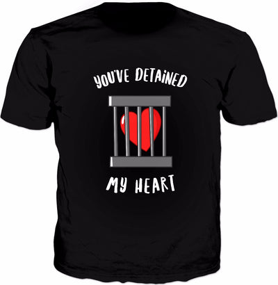 You've Detained My Heart T-Shirt - Funny Valentines Day