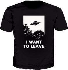 I Want To Leave T-Shirt - Funny UFO Alien Believers