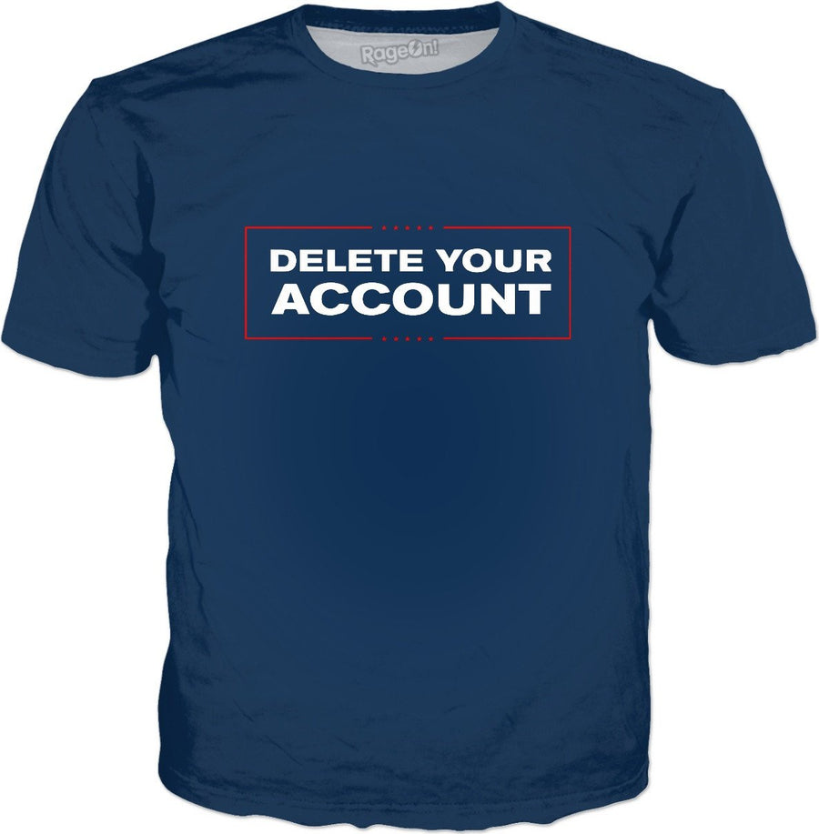 Delete Your Account Trump T-Shirt