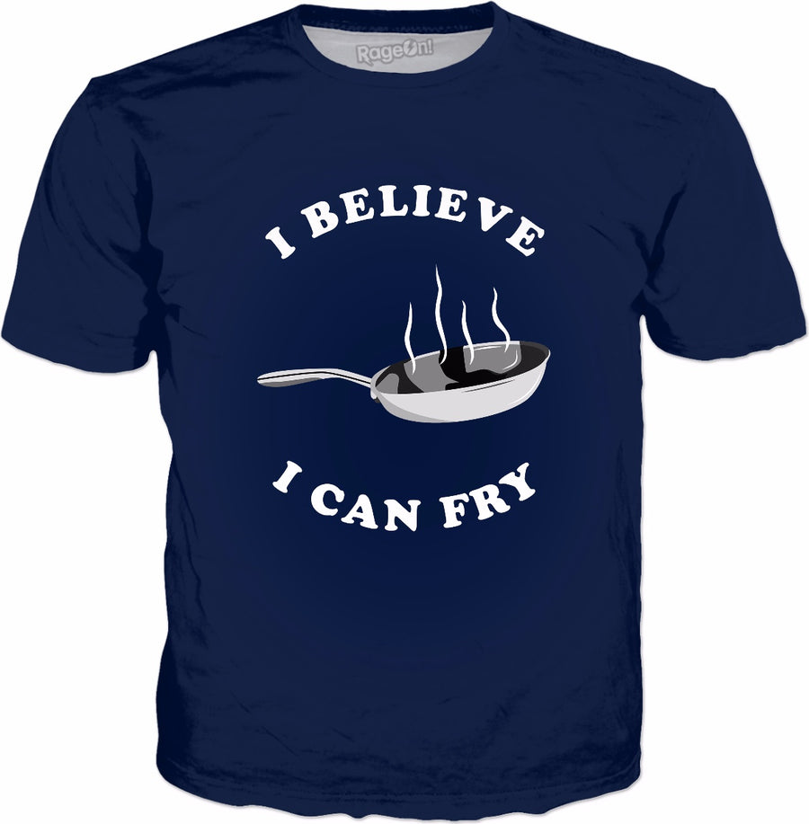 I Believe I Can Fry T-Shirt - Funny Chef Cooking Gift