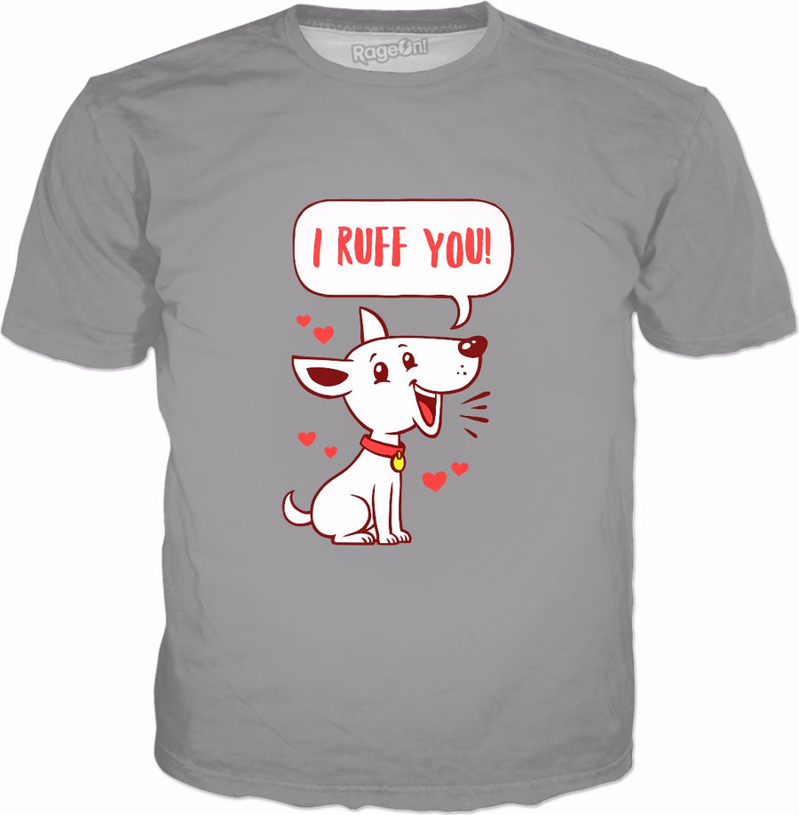 I Ruff You T-Shirt - Cute Dog Valentines Day Gift