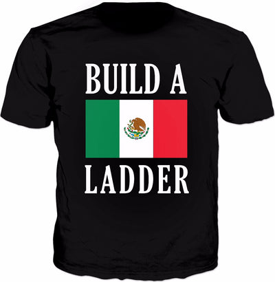 Build A Ladder T-Shirt - Mexicans Wall Mexico Flag