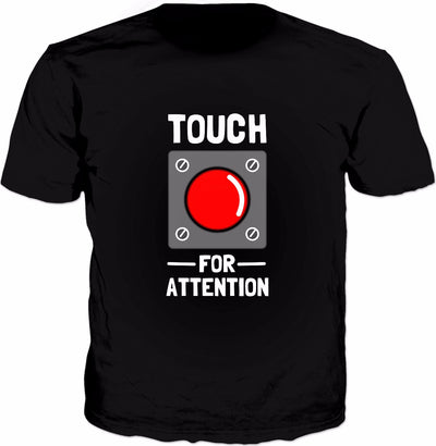 Touch For Attention T-Shirt - Funny Push Button