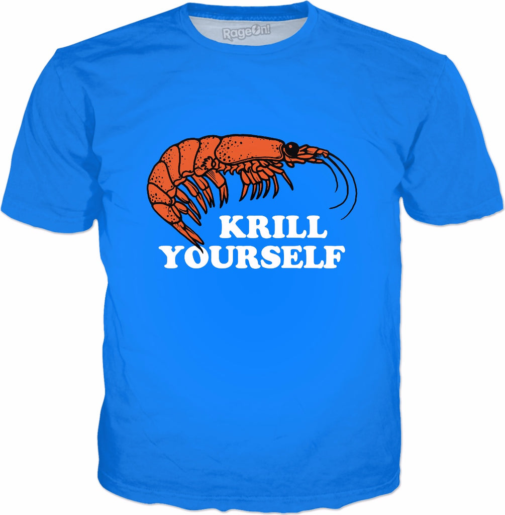 Krill Yourself T-Shirt - Funny Sarcastic Ironic