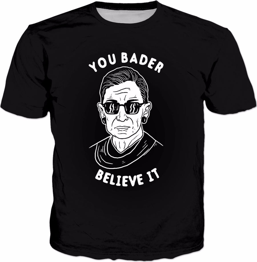 You Bader Believe It T-Shirt - R.B.G. Ruth Ginsburg Funny