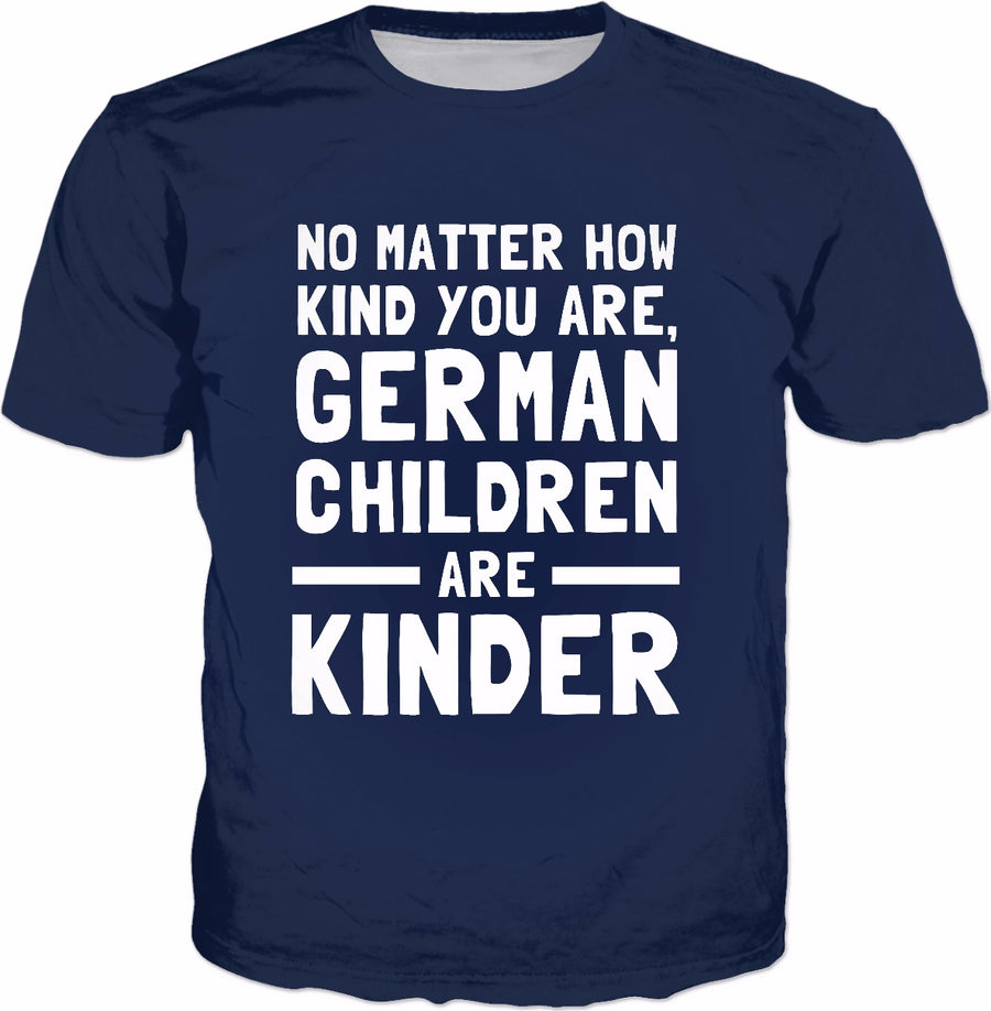 No Matter How Kind You Are German Children Are Kinder T-Shirt - Funny German Pun