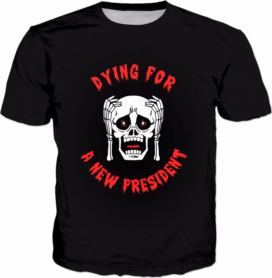 Dying For A New President T-Shirt - Anti Trump Halloween