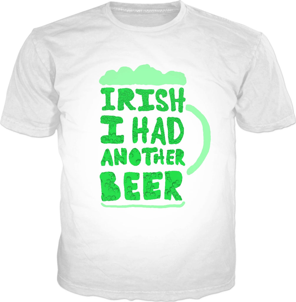 Irish I Had Another Beer T-Shirt