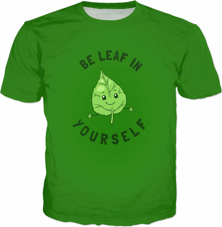 Be Leaf In Yourself T-Shirt - Funny Pun Tee Believe In