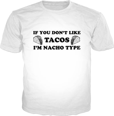 If You Don't Like Tacos I'm Nacho Type Classic T-Shirt