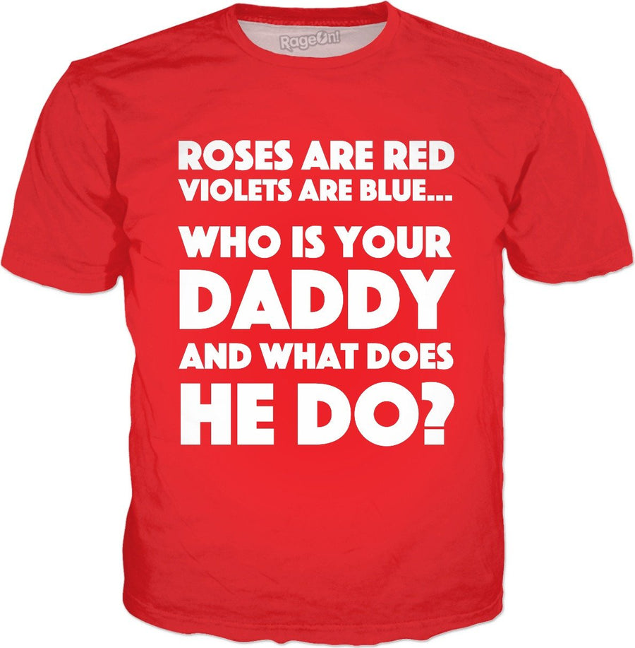 Roses Are Red Violets Are Blue Who Is Your Daddy And What Does He Do? T-Shirt