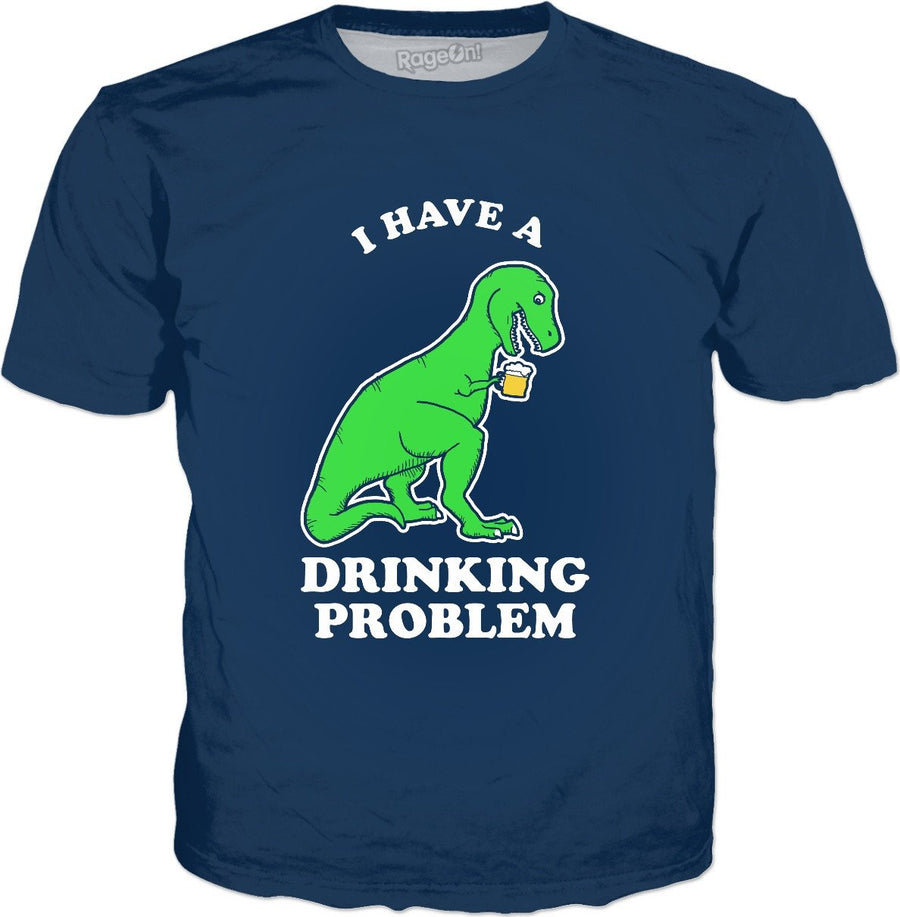 I Have A Drinking Problem T-Rex T-Shirt