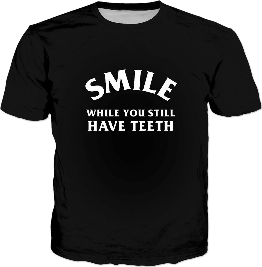 Smile While You Still Have Teeth T-Shirt - Funny Saying