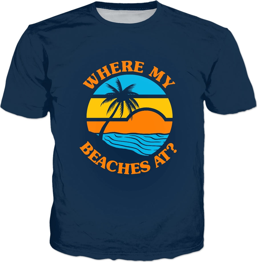 Where My Beaches At? T-Shirt - Cute Funny Summer