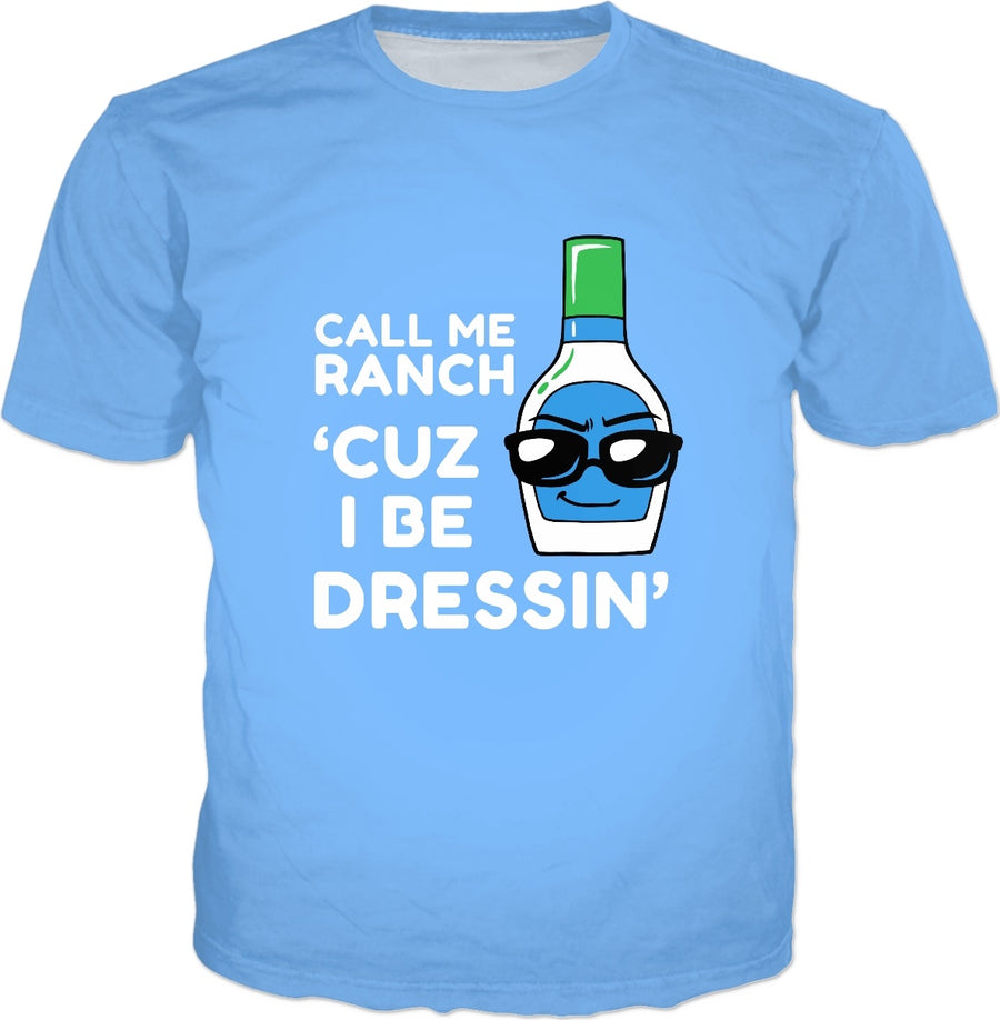 Call Me Ranch Cuz I Be Dressin' T-Shirt - Funny Salad Meme