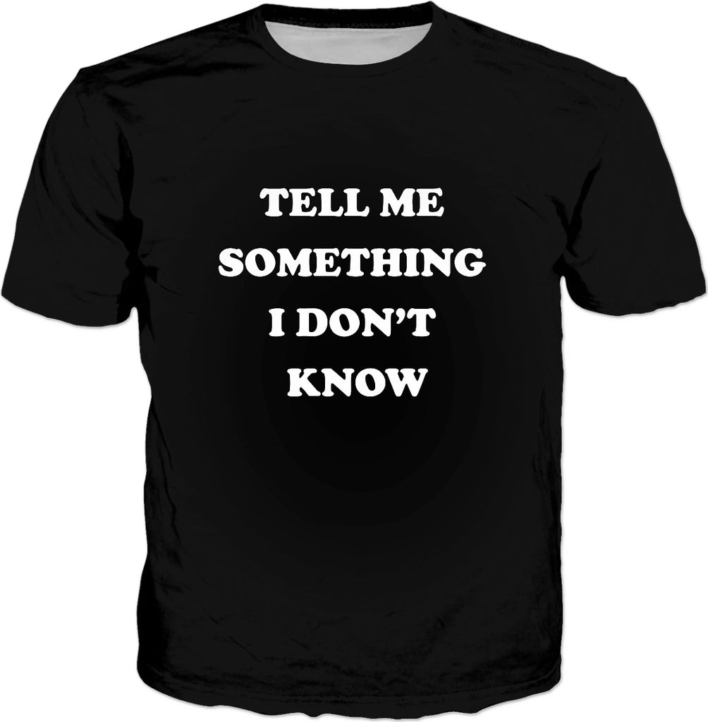 Tell Me Something I Don't Know T-Shirt - Funny Cool Saying