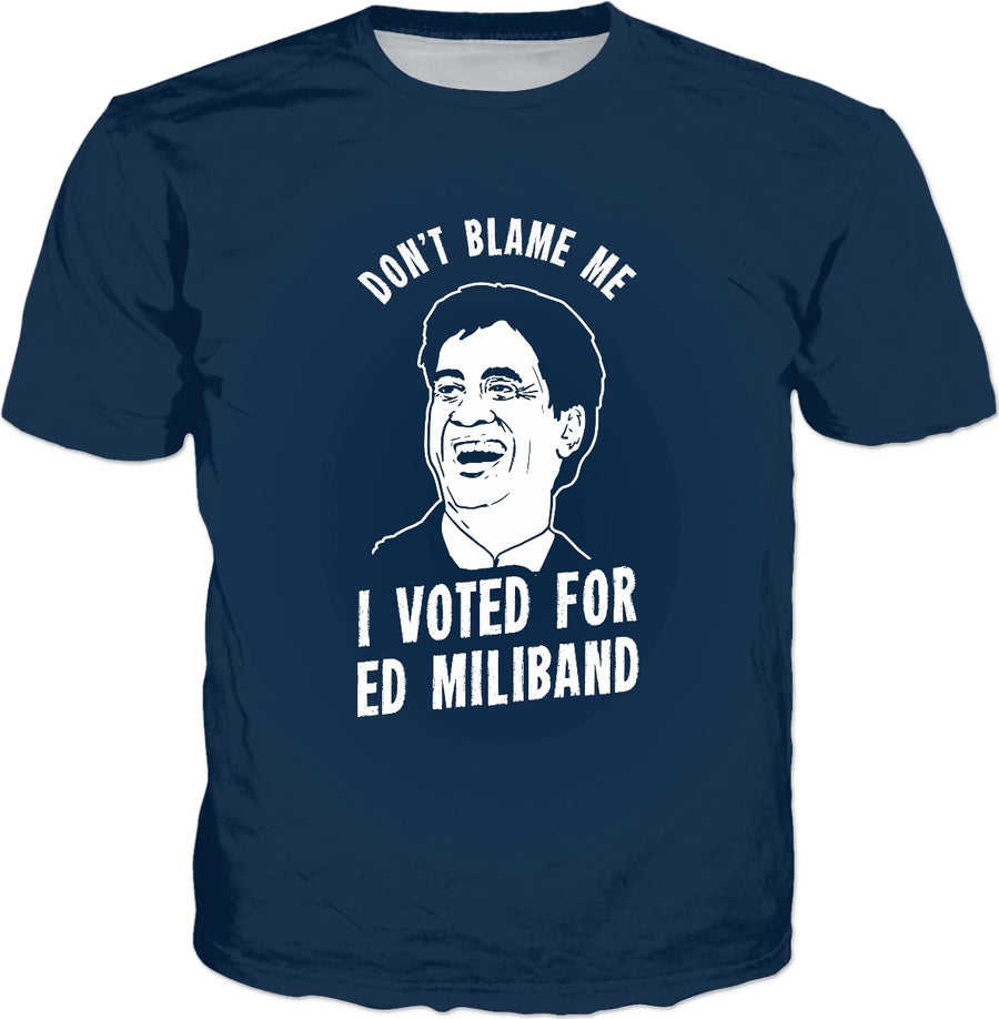 Don't Blame Me I Voted For Ed Miliband T-Shirt - Brexit