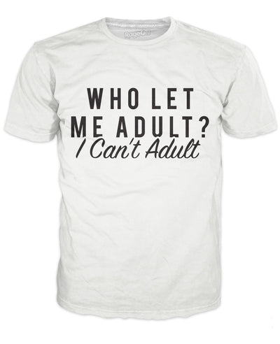 Who Let Me Adult T-Shirt