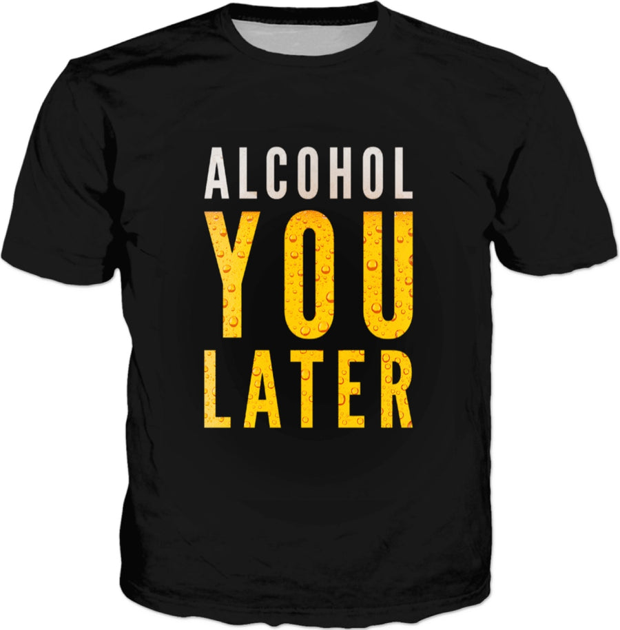 Alcohol You Later Funny Beer T-Shirt
