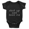 Shut Up And Feed Me Baby Onesie