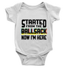 Started From The Ballsack Now I'm Here Baby Onesie