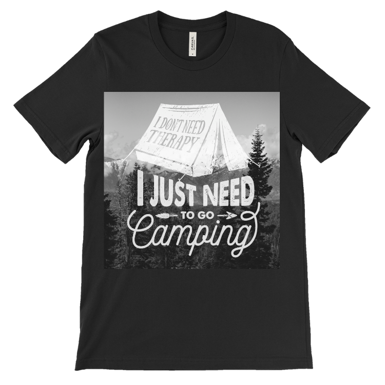 I Don't Need Therapy, I just Need to Go Camping B&W T-Shirt