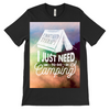 I Don't Need Therapy, I just Need to Go Camping T-Shirt