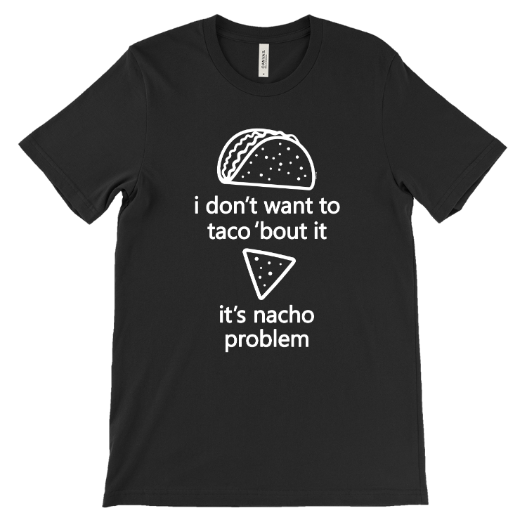 Taco 'bout it, It's nacho problem T-Shirt