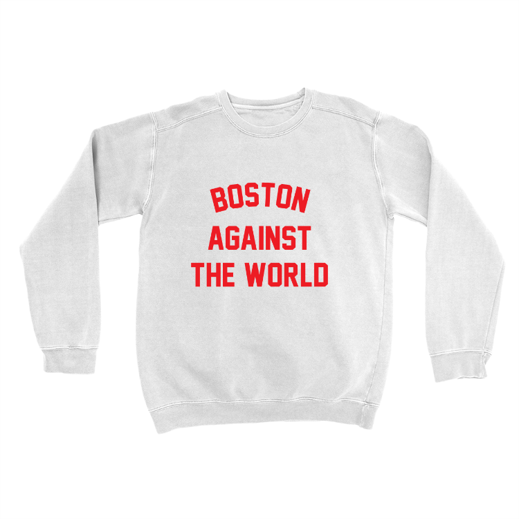 Boston Against the World Sweatshirt