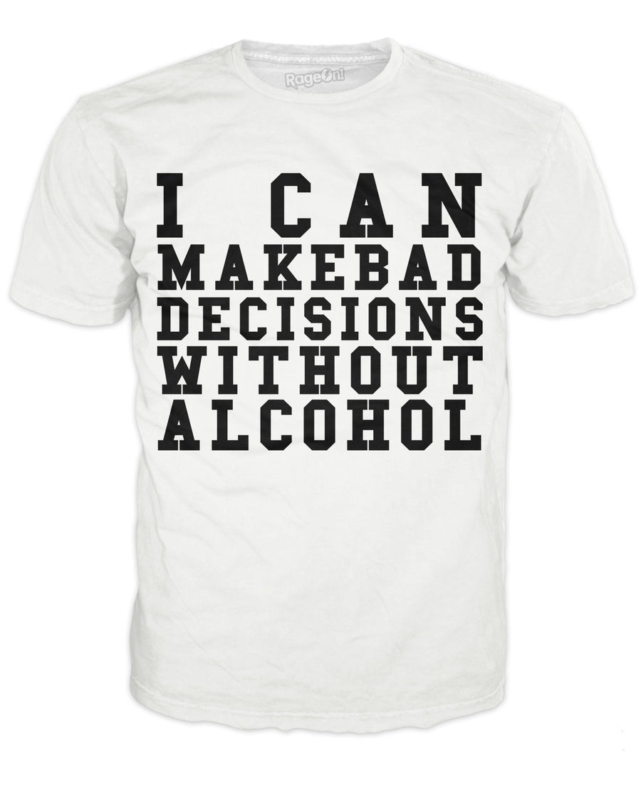 I Can Make Bad Decisions Without Alcohol T-Shirt