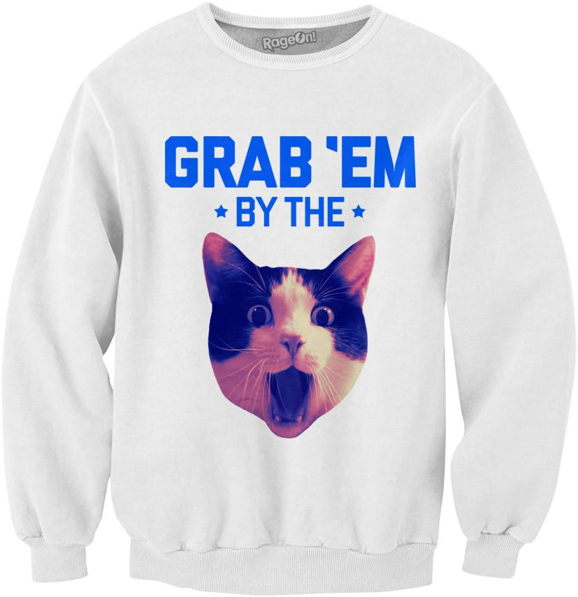 Grab 'Em by the P**sy Sweatshirt