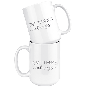 Give Thanks Always - 15 oz Mug